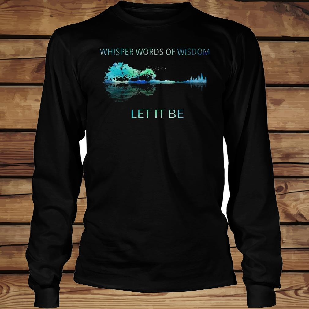 Whisper word of wisdom let it be shirt Longsleeve Tee Unisex