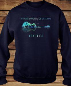 Whisper words of wisdom let it be shirt