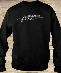 Abundantly Free Ephesians Shirt Sweatshirt Unisex.jpg