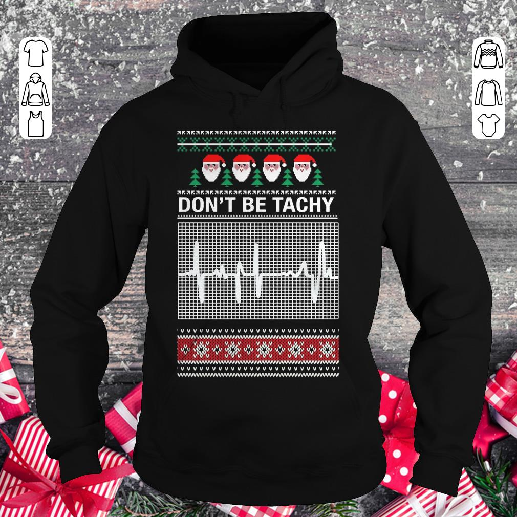 Awesome Don't Be Tachy Sweater shirt sweater Hoodie