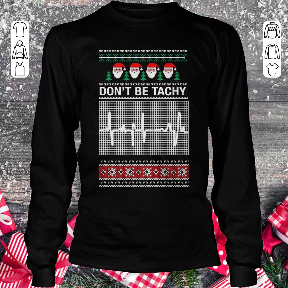 Awesome Don't Be Tachy Sweater shirt sweater Longsleeve Tee Unisex