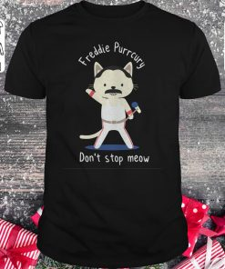 Awesome Freddie Purrcury Don T Stop Meow Shirt Sweater Classic Guys Unisex Tee 1.jpg