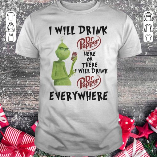 Awesome Grinch I Will Drink Dr Pepper Here Or There I Will Drink Dr Pepper Everywhere Shirt Classic Guys Unisex Tee 1.jpg