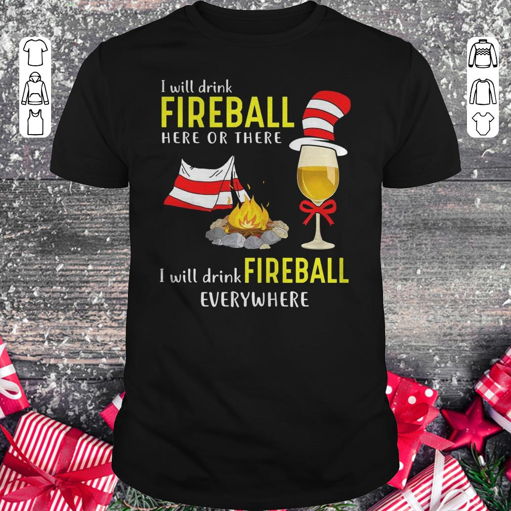 Camping I Will Drink Fireball Here Or There I Will Drink Fireball Everywhere Classic Guys Unisex Tee 1.jpg