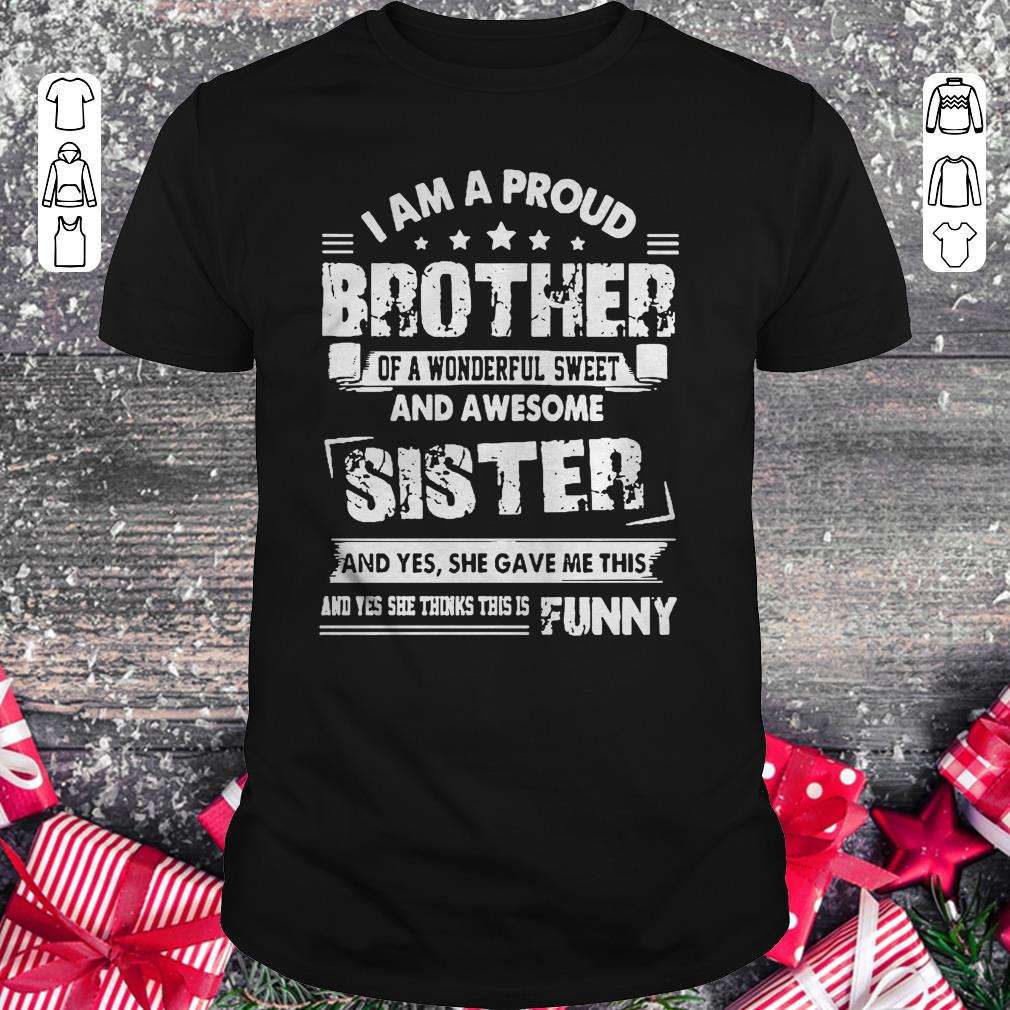 Funny I Am A Proud Brother Of A Wonderful Sweet And Awesome Sister Shirt Classic Guys Unisex Tee 1.jpg