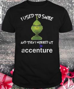Original Grinch I used to smile and then i worked at accenture shirt