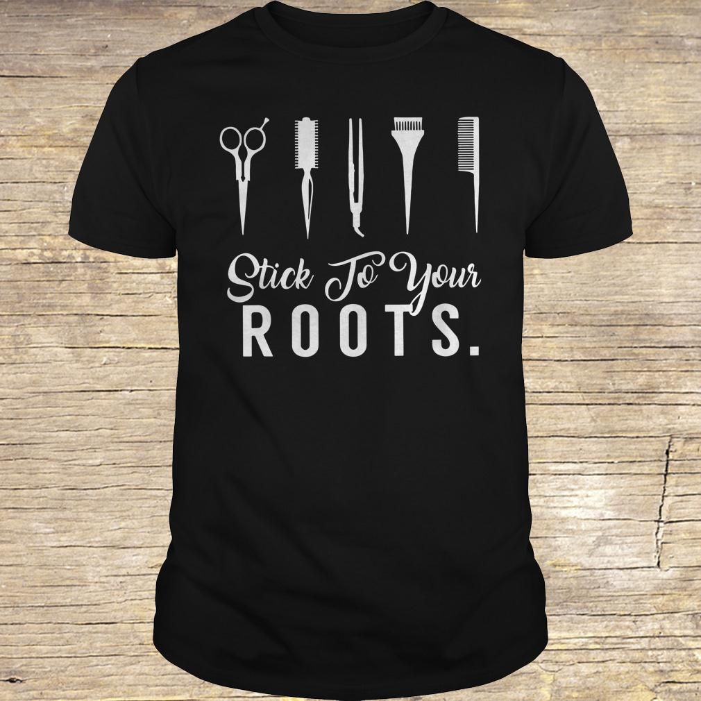 Hair Stylist Stick to your Roots shirt Classic Guys / Unisex Tee