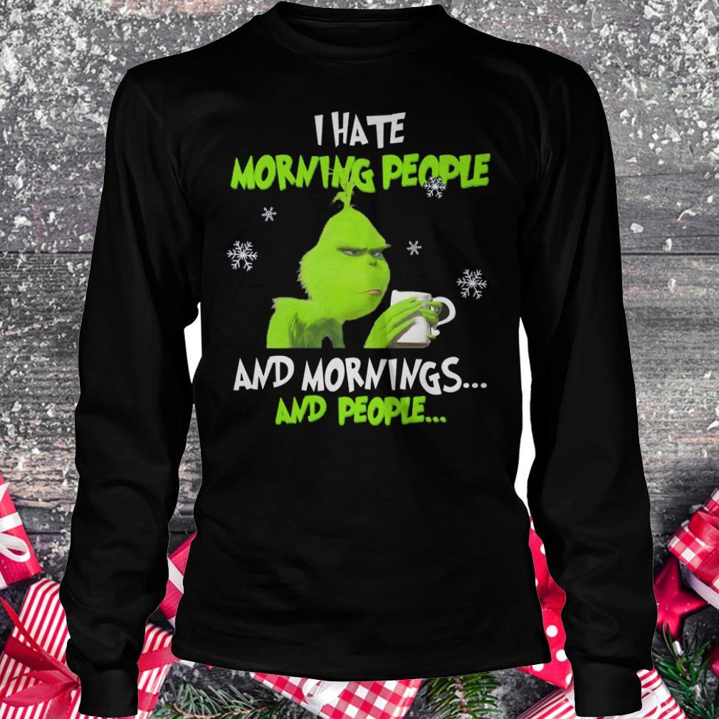 Hot Grinch I hate morning people shirt Longsleeve Tee Unisex
