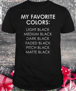 Hot My Favorite Colors Light Black Medium Black Dark Black Faded Black Pitch Black Matte Black Shirt Classic Guys Unisex Tee 1.jpg