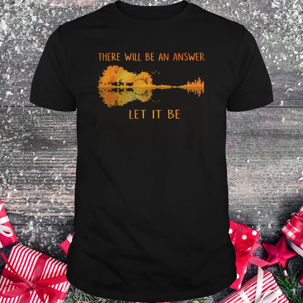 Hot there will be an answer let it be shirt Classic Guys / Unisex Tee