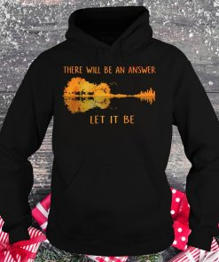 Hot there will be an answer let it be shirt