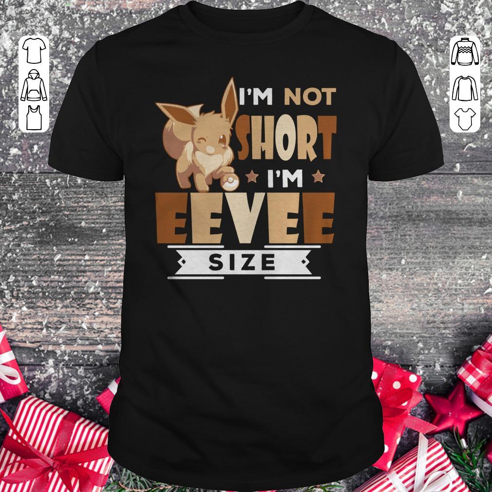 Premium I'm not short I'm Eevee Size shirt