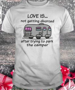 Nice Camping Love Is Not Getting Divorced After Trying To Park The Camper Shirt Classic Guys Unisex Tee 1.jpg
