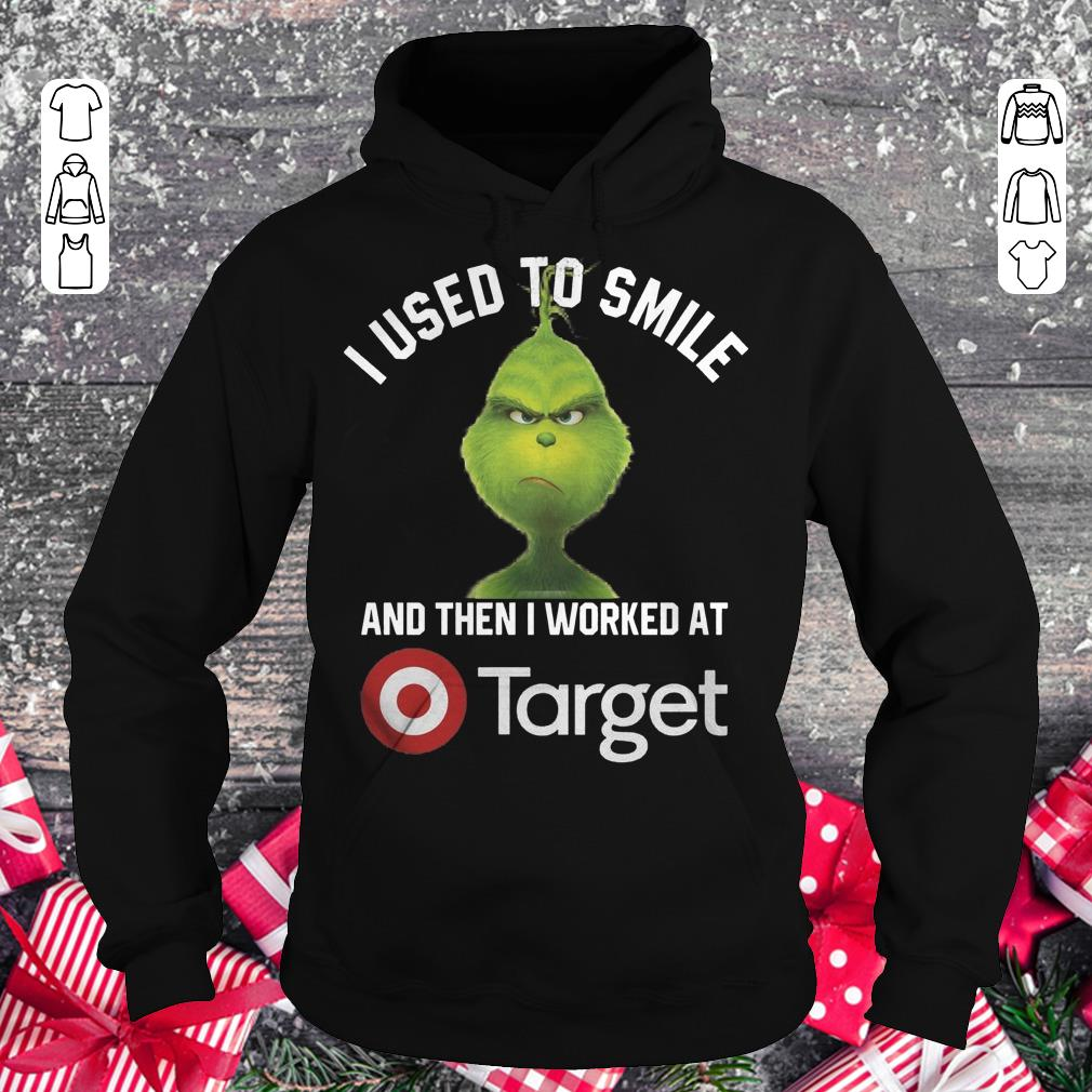 Nice Grinch I used to smile and then i worked at Target shirt, sweater Hoodie