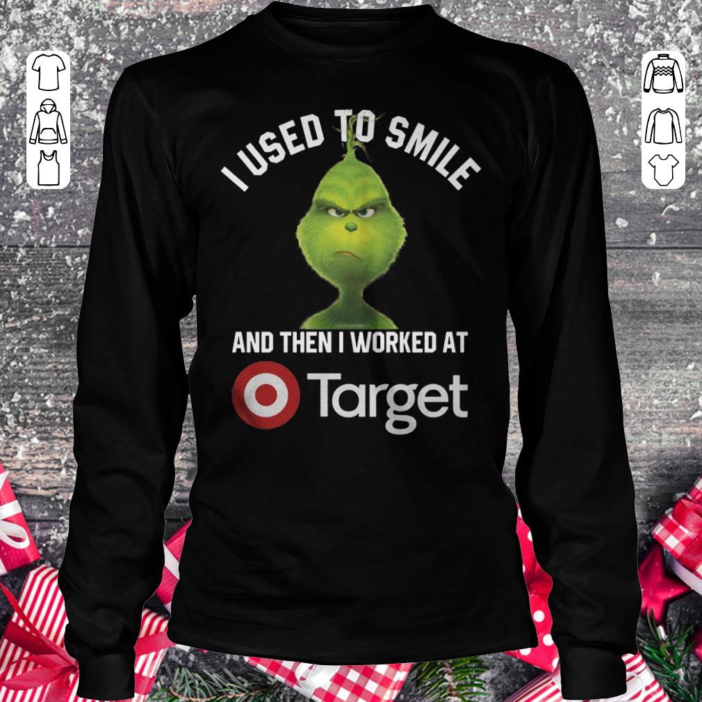 Nice Grinch I used to smile and then i worked at Target shirt, sweater Longsleeve Tee Unisex