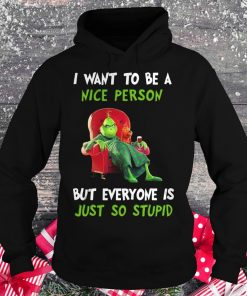 Nice Grinch I want to be a nice person but everyone is just so stupid shirt