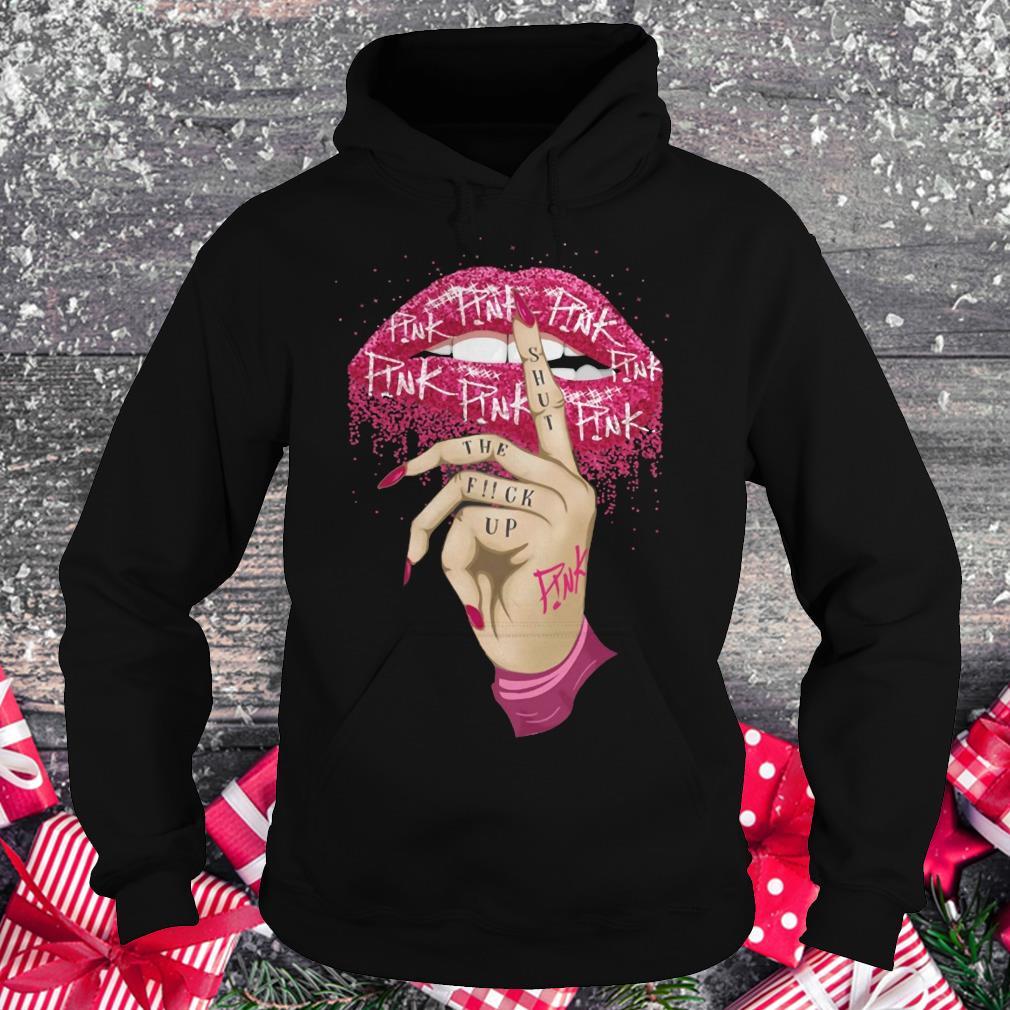 Nice Pink shut the fuck up shirt Hoodie