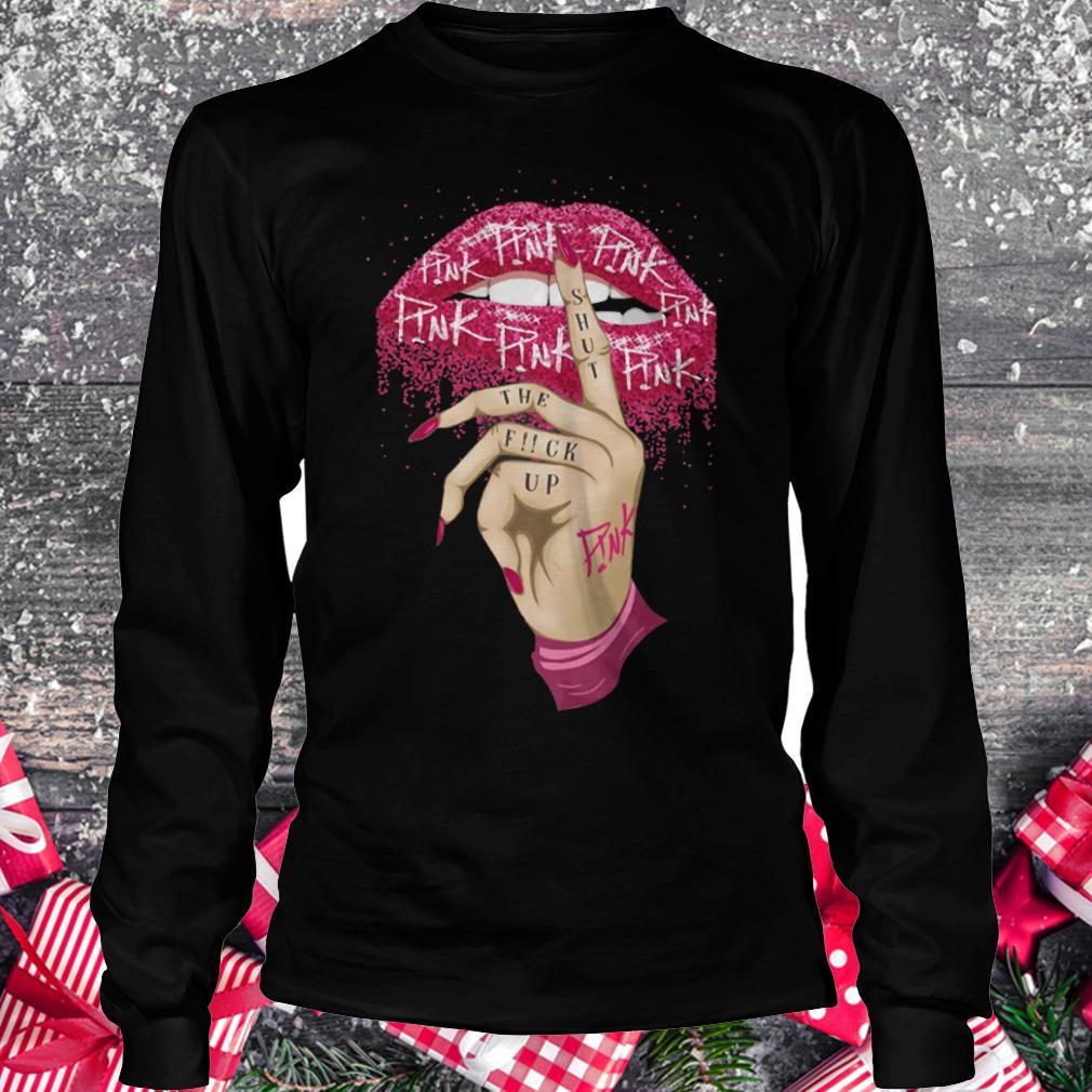 Nice Pink shut the fuck up shirt Longsleeve Tee Unisex