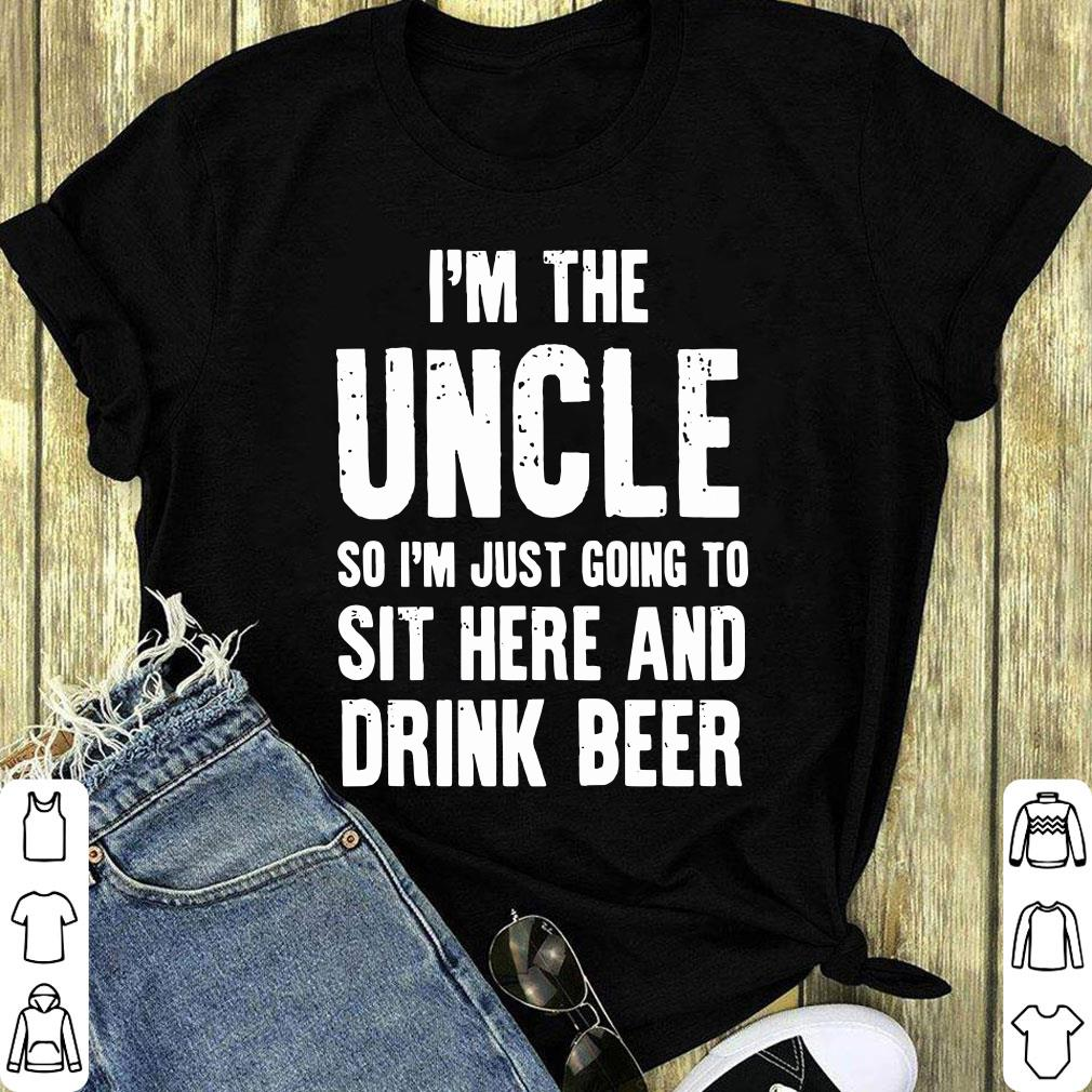Official I M The Uncle So I M Just Going To Sit Here And Drink Beer Shirt 1 1.jpg