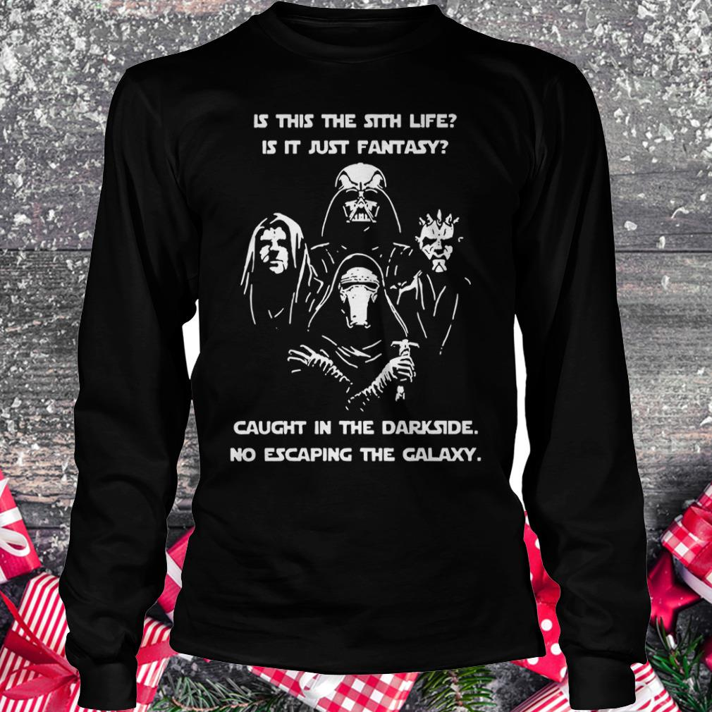 Official Star War is this the sith life, or is it fantasy Caught in the Dark side, no escaping the galaxy shirt Longsleeve Tee Unisex