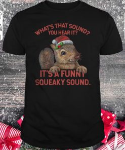 Official What S That Sound You Hear It It S A Funny Squeaky Sound Shirt Sweatshirt Classic Guys Unisex Tee 1.jpg