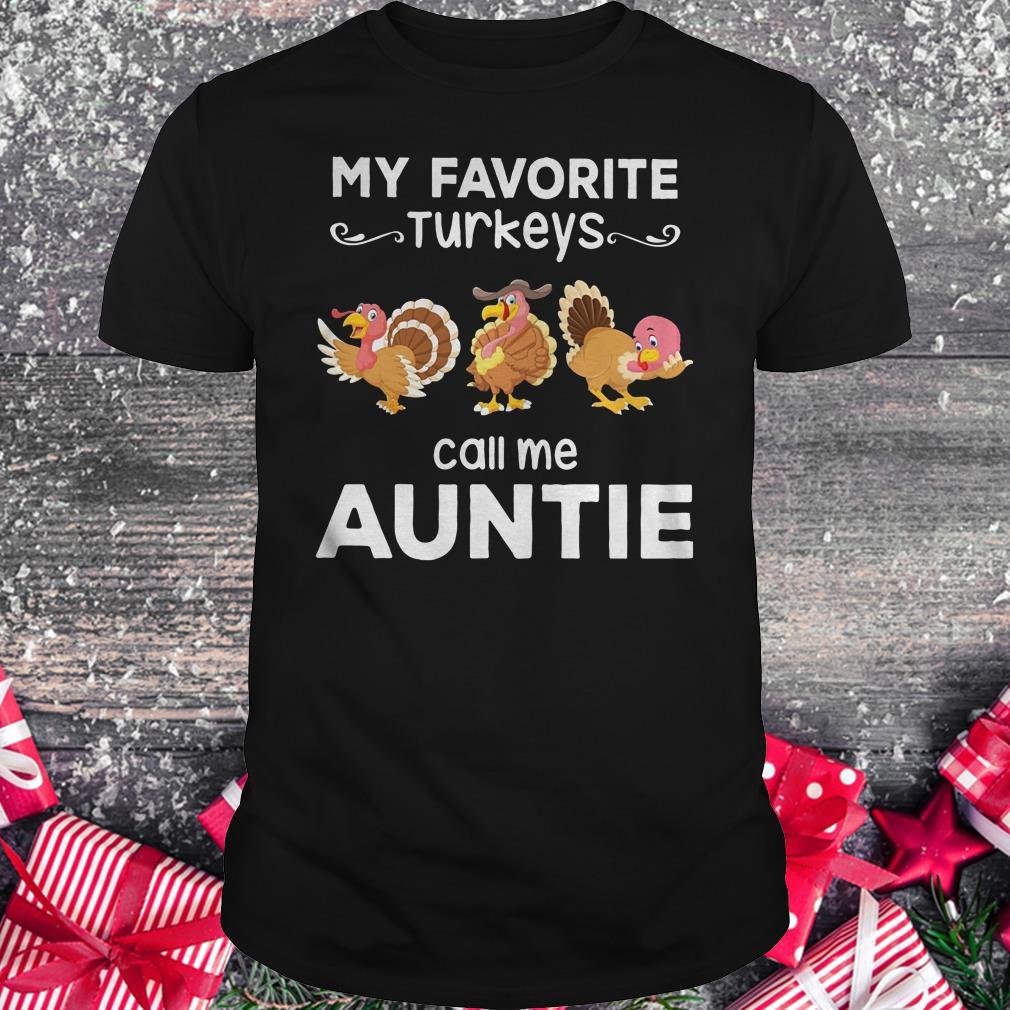 Original My favorite turkeys call me auntie shirt Classic Guys / Unisex Tee