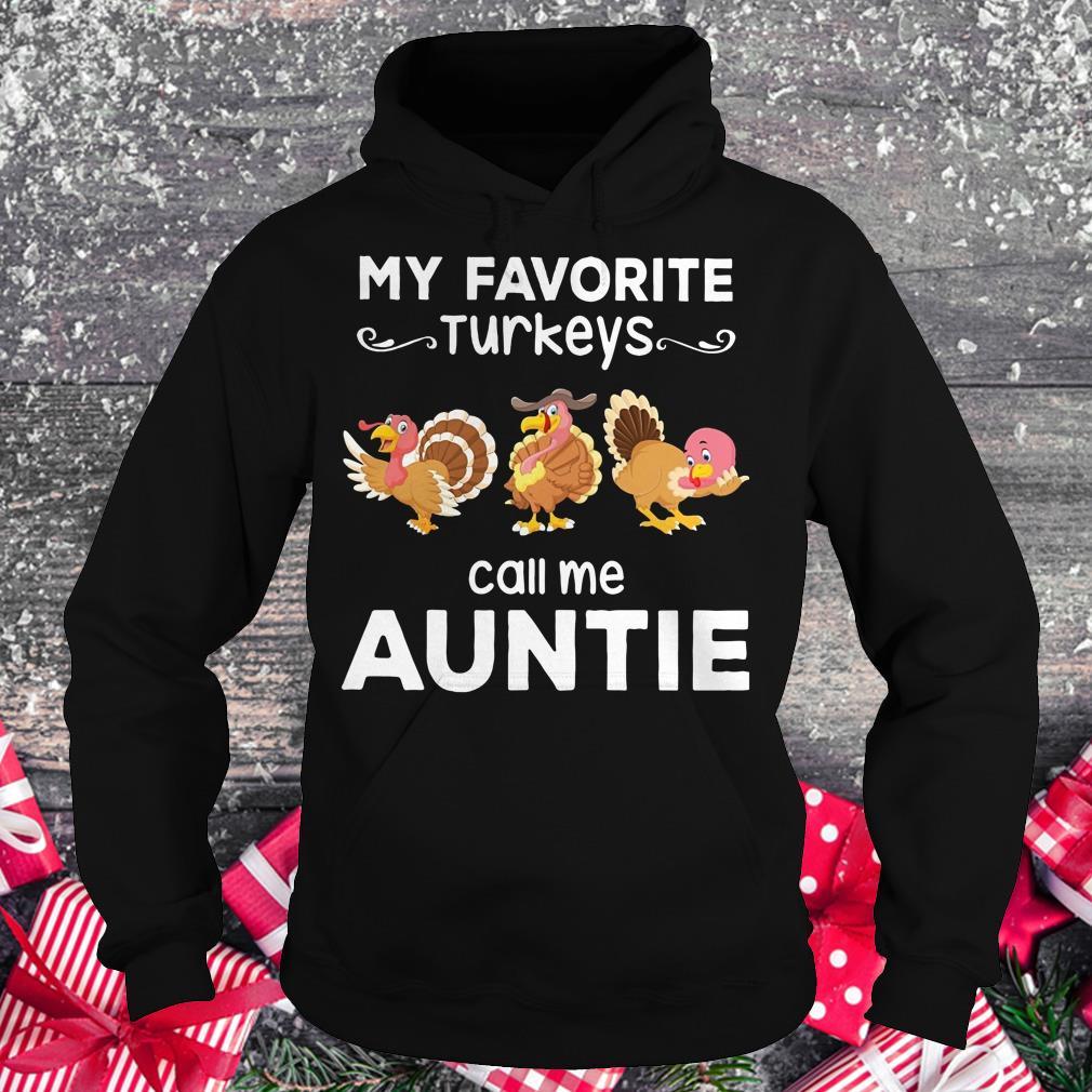 Original My favorite turkeys call me auntie shirt Hoodie