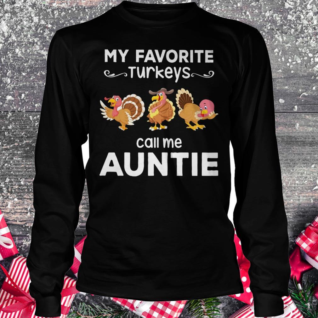 Original My favorite turkeys call me auntie shirt Longsleeve Tee Unisex