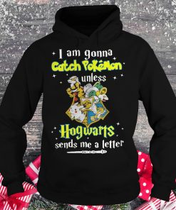 Premium I am gonna catch Pokemon unless Hogwarts sends me a letter shirt