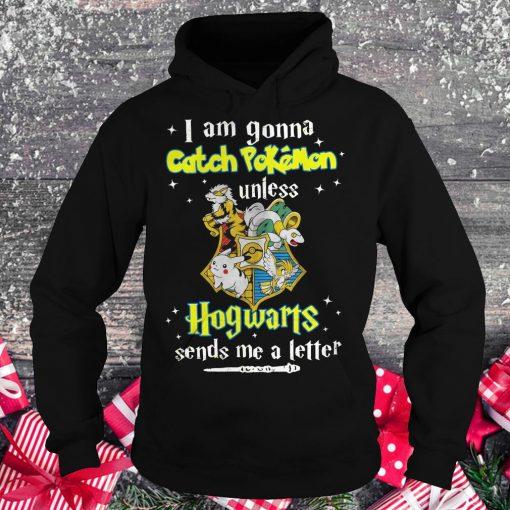 Premium I am gonna catch Pokemon unless Hogwarts sends me a letter shirt