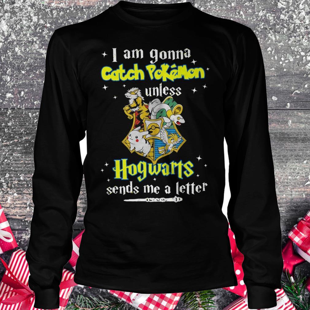 Premium I am gonna catch Pokemon unless Hogwarts sends me a letter shirt Longsleeve Tee Unisex