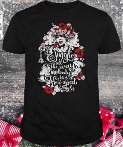 Pretty Jingle All The Way Nobody Likes A Half Assed Jingler Woman Flower Shirt Classic Guys Unisex Tee 1.jpg