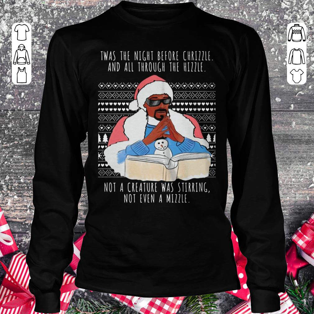 Pretty Snoop Dogg Twas the night before chrizzle and all through the hizzle shirt Longsleeve Tee Unisex