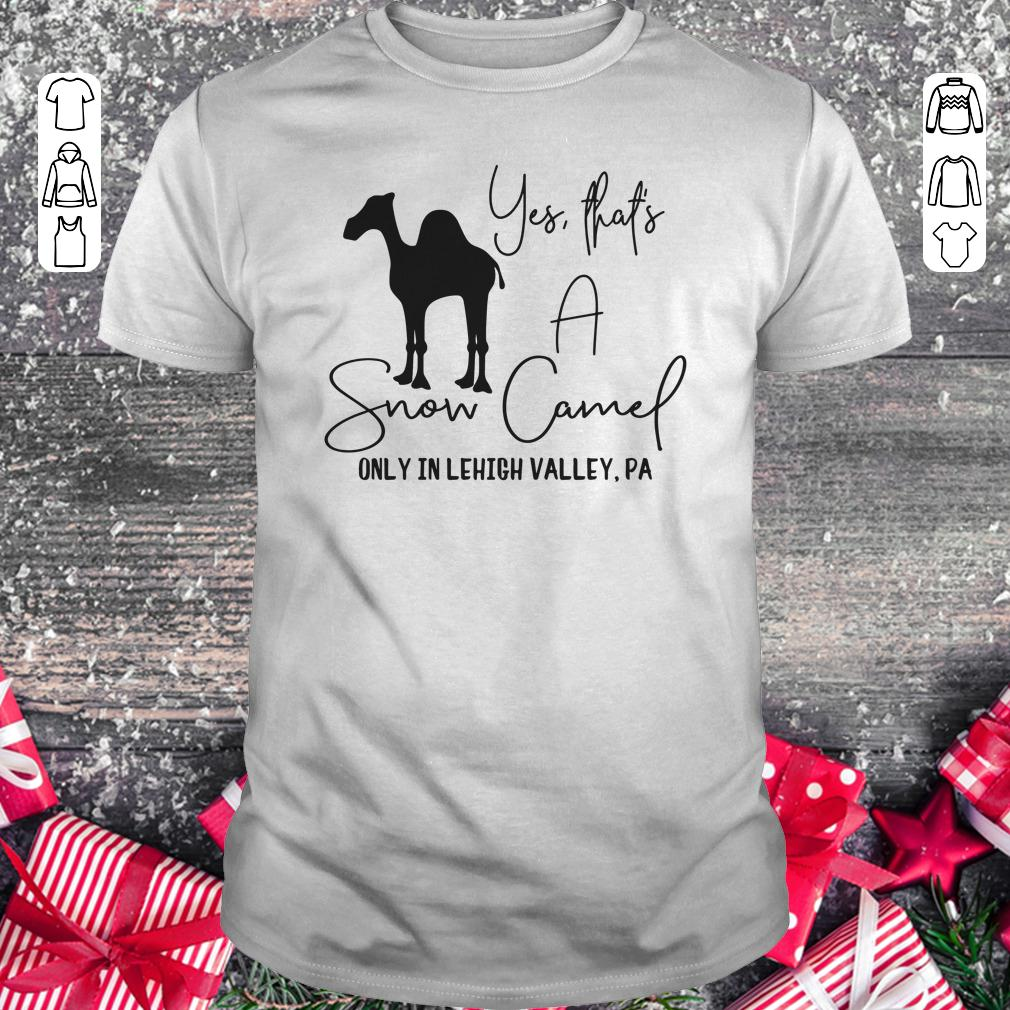 Snow Camel only in lehigh valley shirt