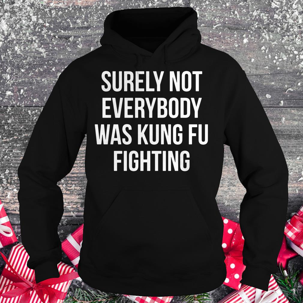 The Best Surely Not Everybody Was Kung Fu Fighting Shirt Hoodie 1.jpg
