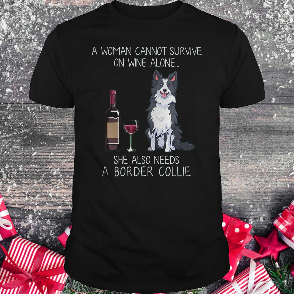 Top A woman cannot survive on wine alone she also needs a Border Collie shirt Classic Guys / Unisex Tee