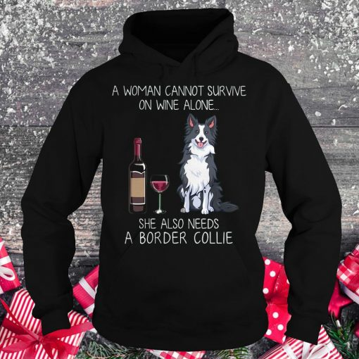 Top A woman cannot survive on wine alone she also needs a Border Collie shirt