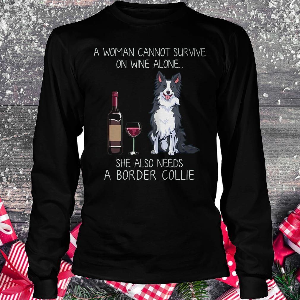 Top A woman cannot survive on wine alone she also needs a Border Collie shirt Longsleeve Tee Unisex