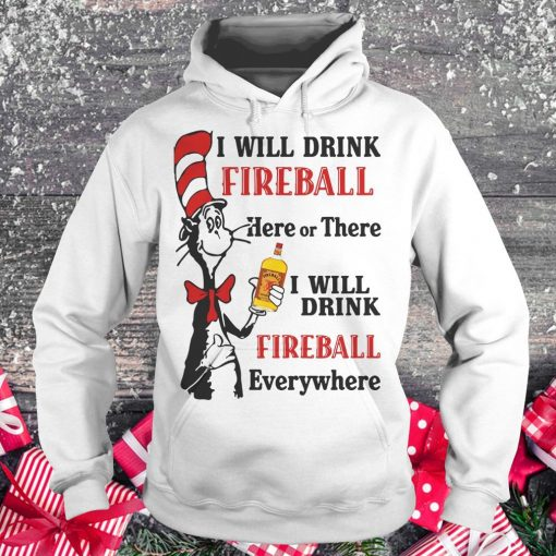 Top Dr Seuss I will drink Fireball Whiskey here or there shirt