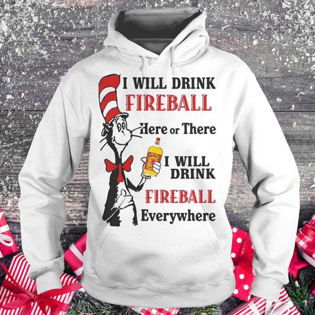 Top Dr Seuss I will drink Fireball Whiskey here or there shirt Hoodie