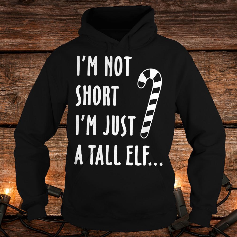 Top I'm not short I'm just a tall elf shirt Hoodie