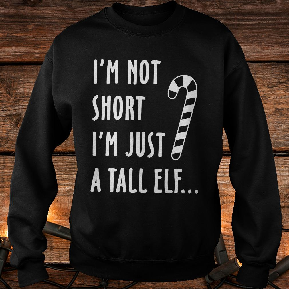 Top I'm not short I'm just a tall elf shirt Sweatshirt Unisex