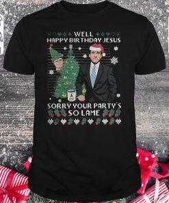 Top Michael Scott Well Happy Birthday Jesus Sorry Your Party S So Lame Shirt Classic Guys Unisex Tee 1.jpg