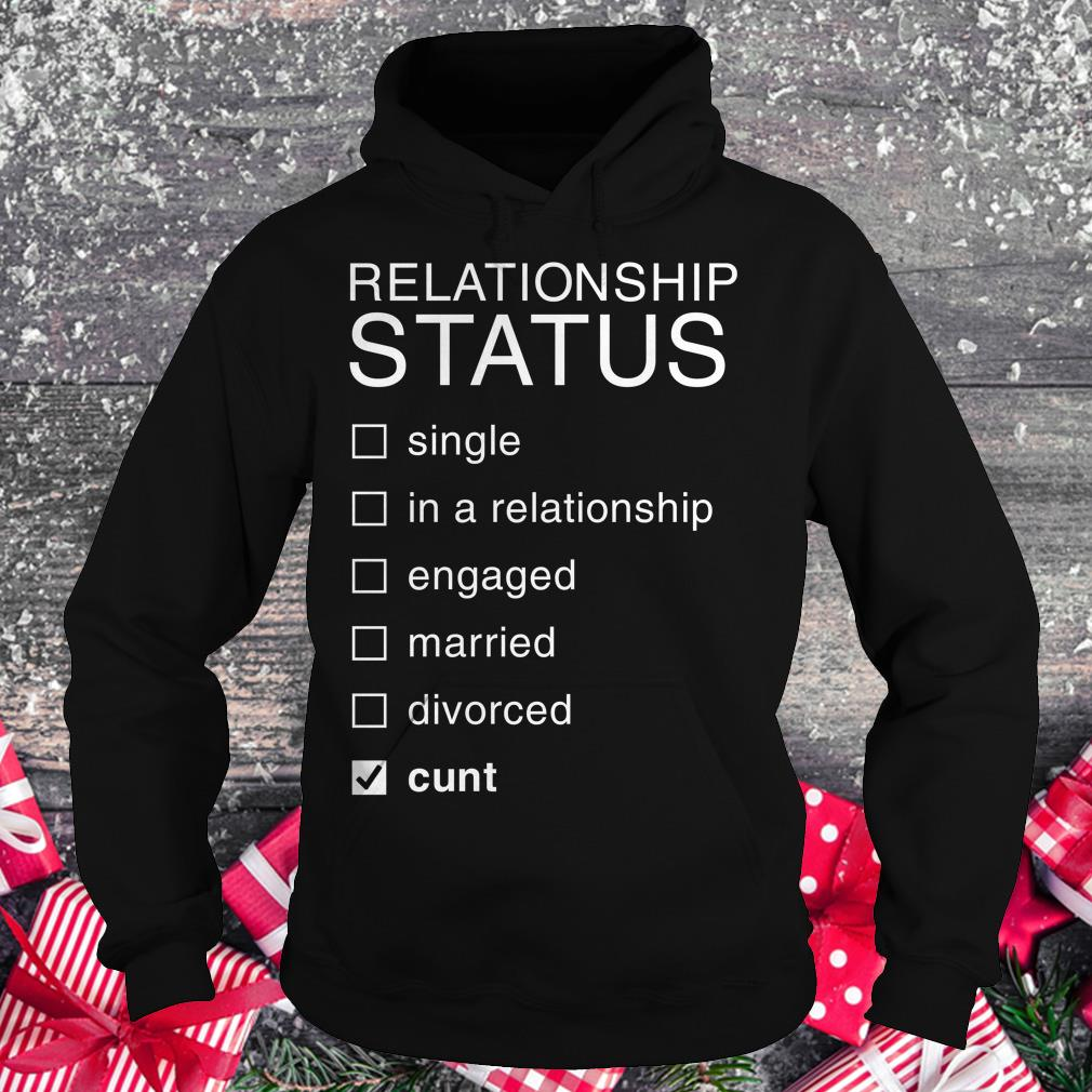 Top Relationship Status Cunt shirt