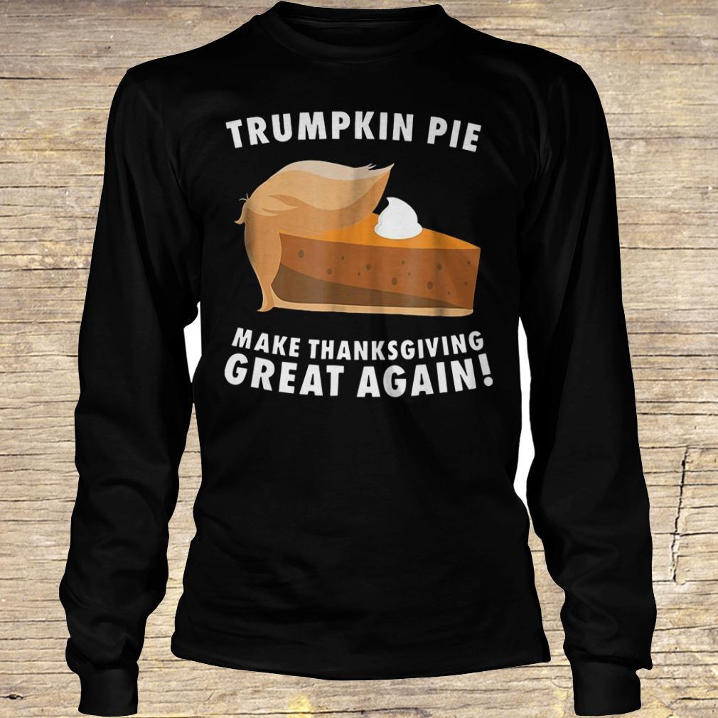 Trumpkin pie make thanksgiving great again shirt Longsleeve Tee Unisex