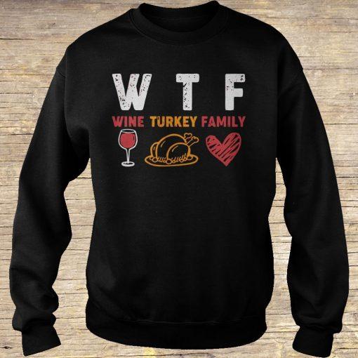 WTF wine turkey family shirt