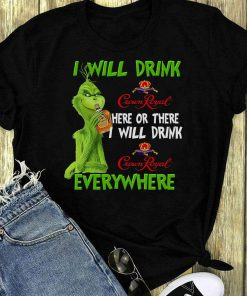 Awesome Grinch I Will Drink Crown Royral Here Or Everywhere Shirt 1 1.jpg
