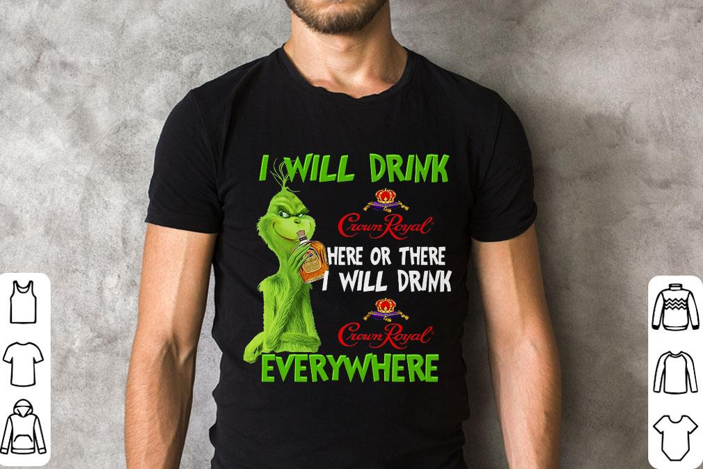 Awesome Grinch I Will Drink Crown Royral Here Or Everywhere Shirt 2 1.jpg
