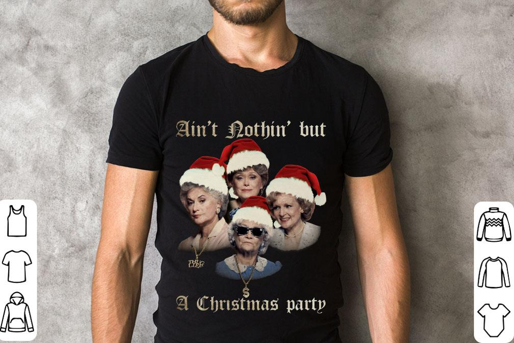 Awesome The Golden Girl Ain T Nothin But A Christmas Party Shirt 2 1.jpg