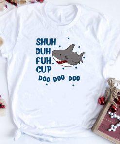 Baby Shark Shuh Duh Fuh Cup Doo Doo Doo Shirt 1 1.jpg